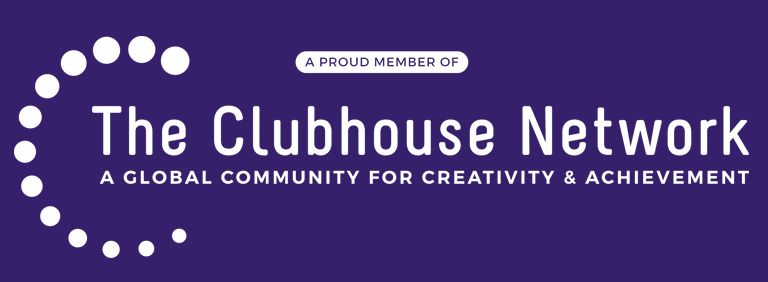 A Proud Member of the Clubhouse Network - A Global Community for Creativity & Achievement