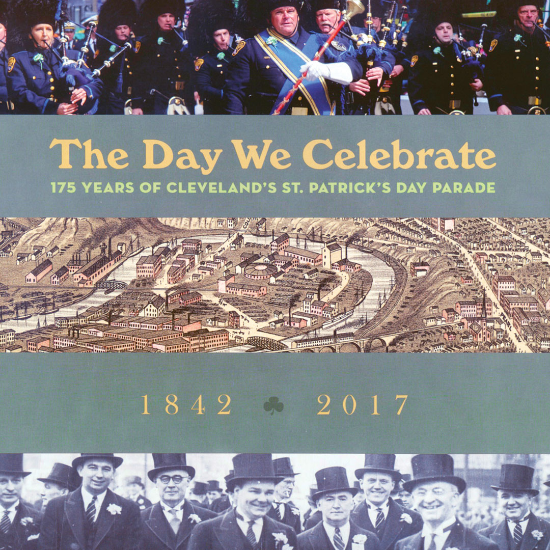 The Day We Celebrate: 175 Years of Cleveland's St. Patrick's Day Parade 1842-2017 book jacket