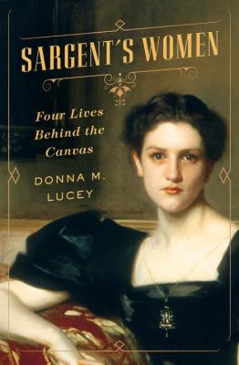 Sargent's women : four lives behind the canvas by Donna M. Lucey (book jacket). Image of a pale woman in old fashioned clothing.