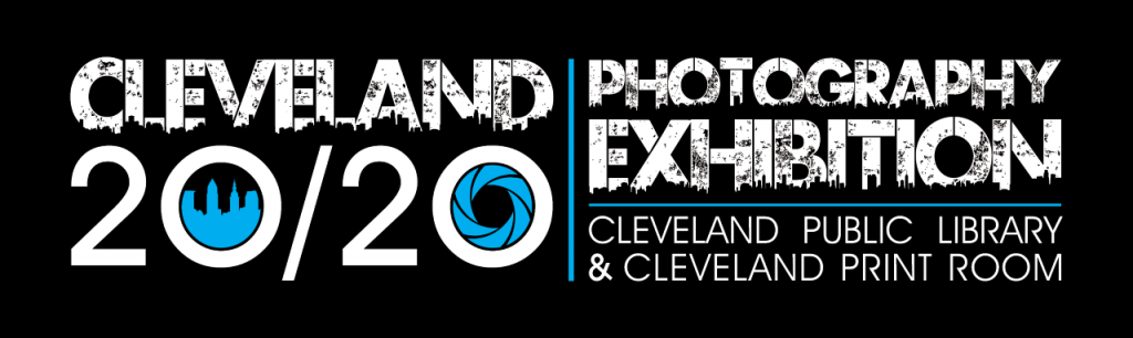 Cleveland 20/20 Photography Exhibition: Cleveland Public Library & Cleveland Print Room