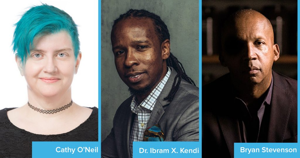 Authors Cathy O'Neil, Dr. Ibram X. Kendi, and Bryan Stevenson